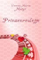 Prinzenroulette - Verena Maria Mayr