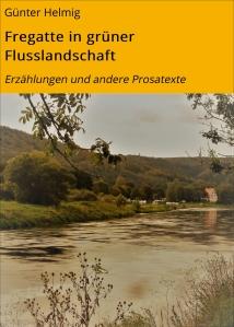 Buchcover Fregatte in grüner Flusslandschaft Erzählungen und andere Prosatexte von Günter Helmig